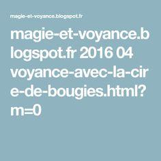 magie-et-voyance.blogspot.fr 2016 04 voyance-avec-la-cire-de-bougies.html?m=0