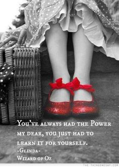 You've always had the power my dear you just had to learn it for yourself