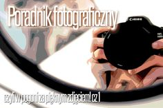 Poradnik fotograficzny dla każdego – czyli w pogoni za pięknym zdjęciem! Cz1