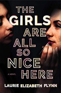 The Girls Are All So Nice Here by Laurie Elizabeth Flynn Book Club Books, New Books, Good Books, Books To Read, Book Lists, Female Friendship, Best Mysteries, Page Turner, Mystery Books