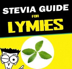 """If you've been paying attention to posts in the Lyme community, the word """"stevia"""" has been a hot topic for the last year or so. You've probably seen comments like… """"Stevia can cure Lyme disease!""""; …"""