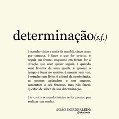 determinação - João Doederlein Pretty Quotes, Amazing Quotes, Late Night Thoughts, Literary Quotes, Some Words, Inspire Me, Sentences, Texts, Meant To Be