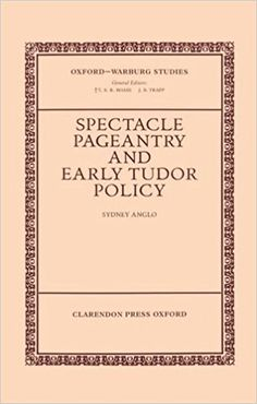 Spectacle, pageantry, and early Tudor policy / by Sydney Anglo