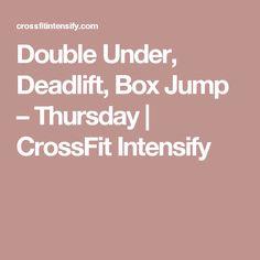 Double Under, Deadlift, Box Jump – Thursday | CrossFit Intensify