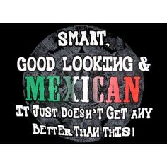 Funny Mexican T-Shirts and Mexican inspired products! Mexican Men, Mexican Humor, Mexican Stuff, Mexican Sayings, Mexican American, Funny Mexican Quotes, Mexican Problems, Funny Quotes, Qoutes