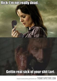 The timing is just ironic. JUST got to this part in TWD<3    I hate Lori... there I said it. ._.