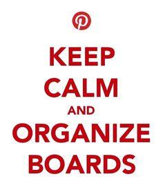 keep calm and organize boards #pinterestlove