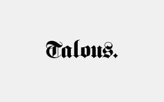 Talous Logo — A historically rich, gothic typeface contrasted in a contemporary context creates new and original identity
