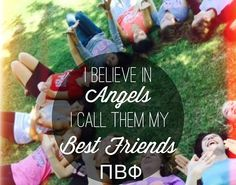 Pi Beta Phi - I believe in angels and I call them my best friends! #piphi #pibetaphi