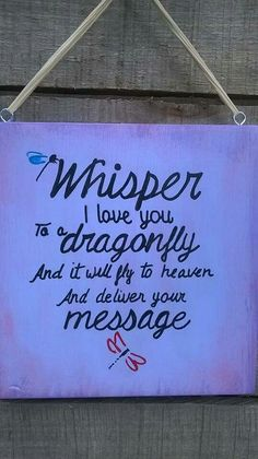 Whisper I love you To a dragonfly And it will fly to Heaven And deliver your message. Just did this today. I love my beautiful blue dragonflies! Dragonfly Quotes, Dragonfly Art, Dragonfly Symbolism, Dragonfly Meaning, Dragonfly Images, Dragonfly Painting, Great Quotes, Me Quotes, Inspirational Quotes
