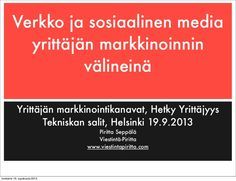 """""""Verkko ja sosiaalinen media yrittäjän markkinoinnin välineinä"""" -esitys sisältää vinkkejä pienyrittäjälle verkon hyödyntämisestä markkinoinnissa. Mukana on faktaa sosiaalisen median käytöstä Suomessa syyskuussa 2013 Harto Pönkän tekemän tutkimuksen pohjalta sekä somen peruskäyttövinkkejä Facebookiin, Twitteriin, LinkedIniin ja Wikipediaan. Esitys pidettiin Helsingin Tietojenkäsittely-yhdistyksen Yrittäjyys-verkoston markkinointi-illassa 19.9.2013."""