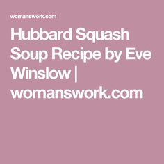 Hubbard Squash Soup Recipe by Eve Winslow | womanswork.com