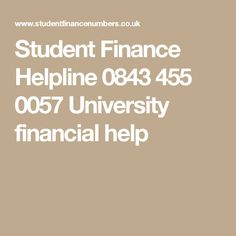 Student Finance Helpline 0843 455 0057 University financial help