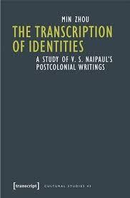 The Transcription of Identities: A Study of V S Naipaul's Postcolonial Writings by Min Zhou - C 724 NAI Zho
