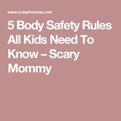 5 Body Safety Rules All Kids Need To Know – Scary Mommy