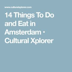 14 Things To Do and Eat in Amsterdam • Cultural Xplorer