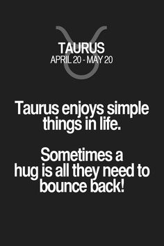 Taurus enjoys simple things in life. Sometimes a hug is all they need to bounce back! Taurus | Taurus Quotes | Taurus Zodiac Signs