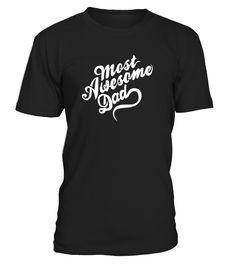Most Awesome Daddy  #gift #idea #shirt #image #brother #love #family #funny #brithday #kinh #daughter #dad #fatherday #papa