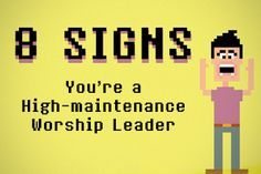 8 Signs You're a High-Maintenance Worship Leader