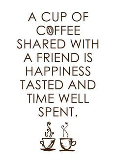 coffee and friends =  a fantastic time