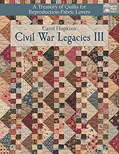 Civil War Legacies III: A Treasury of Quilts for Reproduction-Fabric Lovers (That Patchwork Place): Carol Hopkins: 9781604687484: Amazon.com: Books