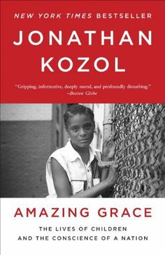 Amazing Grace: The Lives of Children and the Conscience of a Nation by Jonathan Kozol, http://www.amazon.com/dp/B0075WP61E/ref=cm_sw_r_pi_dp_f4s-pb1RKV051