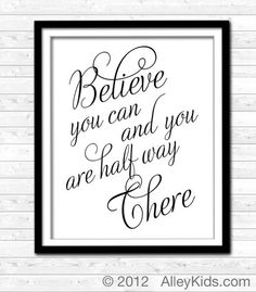 Believe You Can and You Are Half Way There - perfect quote for children and adults.
