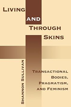 Living Across and Through Skins: Transactional Bodies, Pragmatism, and