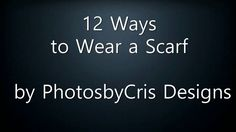 12 Ways to Wear a Scarf by PhotosbyCris Designs Ways To Wear A Scarf, How To Wear Scarves, Scarf Design