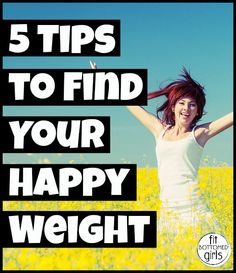 Find your happy weight with these tips! | via @FItbottomedgirl