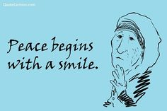 Peace begins with a smile.  MT