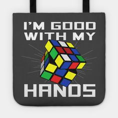 I'm good with my hands - Rubiks - Tote   TeePublic Nerdy, Kids Outfits, Cool Designs, Pouch, Tapestry, Mugs, Pillows, Hands, Awesome