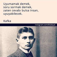 Uyuyamamak demek, soru sormak demek, zaten cevabı bulsa insan, uyuyabilecek. - Franz Kafka