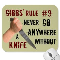 Gibb's Rule #9: Never go anywhere without a knife.