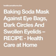 Baking Soda Mask Against Eye Bags, Dark Circles And Swollen Eyelids – RECIPE - Health Care at Home Swollen Eyelid, Baking Soda Mask, Stomach Fat Loss, Chamomile Tea, Wash Your Face, Dark Circles, Health Care, Skin Care, Eyes