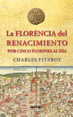 La Florencia del Renacimiento por cinco florines al día / Charles Fitzroy http://fama.us.es/record=b2562801~S16*spi