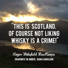 How appropriate from Scotland for World Whisky Day 16th May - Slainte. Source: Roger Wakefield MacKenzie Diana Gabaldon from the Outlander TV Series... www.visitscotland.com/ www.drinkaware.co.uk/