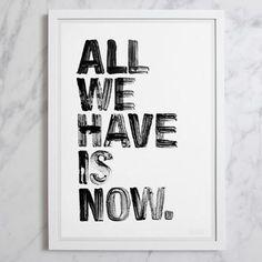 Blacklist Studio Framed Print - All we have is now Blacklist Studio, Framed Art, Framed Prints, Wall Crosses, Art Studios, Design Art, Poster Prints, Inspirational Quotes, Words