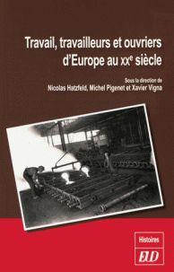 Nicolas Hatzfeld et Michel Pigenet - Travail, travailleurs et ouvriers d'Europe au XXe siècle. - Agrandir l'image