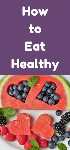 Learn how to eat healthy with these simple steps.