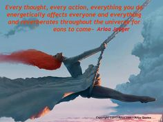 Everything you do...quotes from Executive Life Coach - Ariaa Jaeger - #quotes
