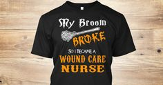 My Broom Broke, So I Became A(An) Wound Care Nurse.  If You Proud Your Job, This Shirt Makes A Great Gift For You And Your Family.  Ugly Sweater  Wound Care Nurse, Xmas  Wound Care Nurse Shirts,  Wound Care Nurse Xmas T Shirts,  Wound Care Nurse Job Shirts,  Wound Care Nurse Tees,  Wound Care Nurse Hoodies,  Wound Care Nurse Ugly Sweaters,  Wound Care Nurse Long Sleeve,  Wound Care Nurse Funny Shirts,  Wound Care Nurse Mama,  Wound Care Nurse Boyfriend,  Wound Care Nurse Girl,  Wound Care…