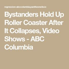 Bystanders Hold Up Roller Coaster After It Collapses, Video Shows - ABC Columbia