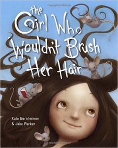 Bernheimer, K. & Parker, J. (2013) The Girl Who Wouldn't Brush Her Hair. New York, NY: Schwartz & Wade Books. Ages - 4-8 Cost - $17.99 ISBN - 978-0-375-86878-8 Picture Book - Jayme Blaser