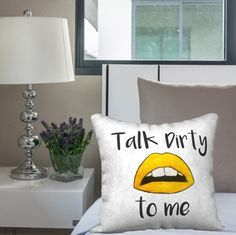 talk dirty to me pillow case talk about a sexy statement piece for