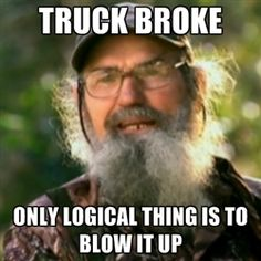 Duck Dynasty - Uncle Si  - truck broke only logical thing is to blow it up