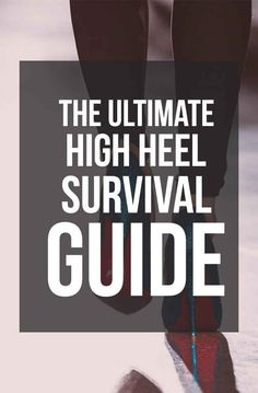 How To Wear High Heels Without Killing Your Feet: the ultimate high heel survival guide