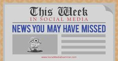Welcome to our weekly edition of what's hot in social media news.To help you stay up to date with social media, here are some of the news items that caught our attention.  Social Media Examiner