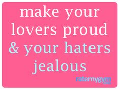 make your lovers proud and your haters jealous - work out motivation