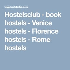 Hostelsclub - book hostels - Venice hostels - Florence hostels - Rome hostels